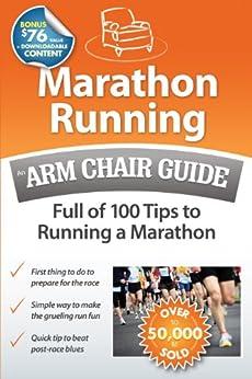Marathon Running: An Arm Chair Guide Full of 100 Tips to Running a Marathon by [Arm Chair Guides]