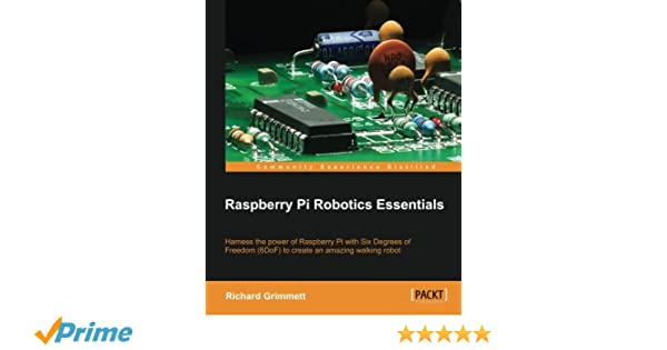 Amazon.com: Raspberry Pi Robotics Essentials (9781785284847): Richard Grimmett: Books