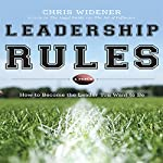 Leadership Rules: How to Become the Leader You Want to Be   Chris Widener