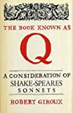 Book Known as Q: Consideration of Shakespeare's Sonnets