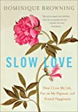 Slow Love: How I Lost My Job, Put on My Pajamas, and Found Happiness by Dominique Browning (30-Aug-2011) Paperback