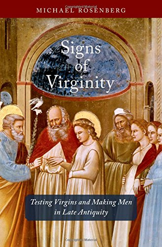 Signs of Virginity: Testing Virgins and Making Men in Late Antiquity