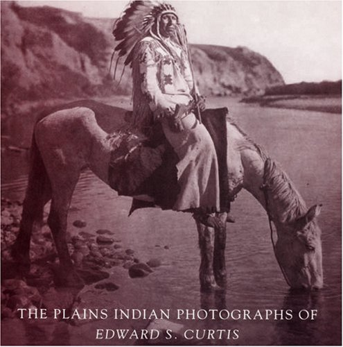 The Plains Indian Photographs of Edward S. Curtis (Photographs Indian Curtis)
