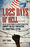 1,825 Days of Hell: One Man's Odyssey through the American Parole System: Corrupt and Self-Propagating US Correctional System
