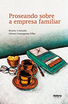 Proseando sobre  a empresa familiar por [Edison Carmagnani Filho, Edison, Coutinho, Beatriz]