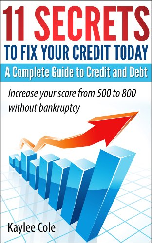 11 Secrets to Fix Your Credit Today A Complete Guide to Credit And Debt by [Cole, Kaylee]