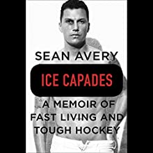 Ice Capades: A Memoir of Fast Living and Tough Hockey Audiobook by Sean Avery, Michael McKinley Narrated by Sean Avery