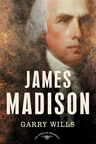 James Madison: The American Presidents Series: The 4th