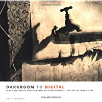 Darkroom To Digital: Black and White Photography with Photoshop - The Art of Transition