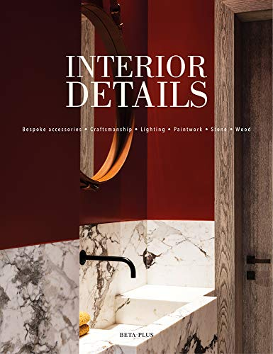 Interior Details: Bespoke Accessories - Craftsmanship - Lighting - Paintwork - Stone - Wood (Dutch, English and French Edition)