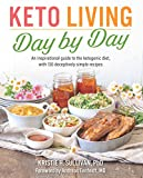 Keto Living Day by Day: An Inspirational Guide to the Ketogenic Diet, with 130 Deceptively Simple Recipes