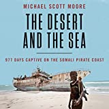 #2: The Desert and the Sea: 977 Days Captive on the Somali Pirate Coast
