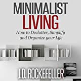 Minimalist Living: How to Declutter, Simplify and Organize Your Life, How to Clean, Organize and Declutter Your House Series