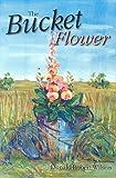 The Bucket Flower, Donald R. Wilson, 1561643696