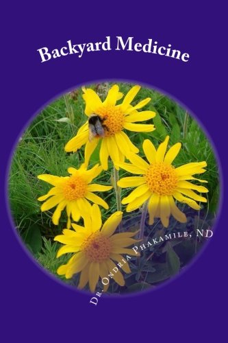 Download Backyard Medicine: Learn to Regain, Improve and Maintain Your Health – Naturally. When You Do, the Body Will Heal Itself of its Afflictions ebook