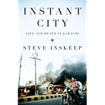 Instant City: Life and Death in Karachi by Steve Inskeep (2011-10-13)