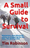 A Small Guide to Survival: Elementary and advanced advice on preparing for the hike, fire and survival