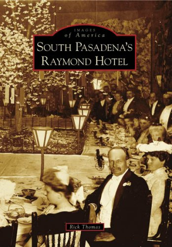 South Pasadena's Raymond Hotel (Images of America: California) ebook