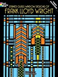 Stained Glass Window Designs of Frank Lloyd Wright (Dover Design Stained Glass Coloring Book)