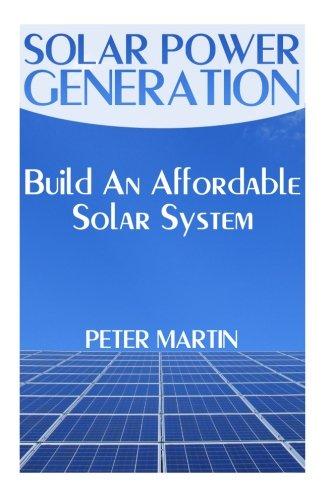 Read Online Solar Power Generation: Build An Affordable Solar System: (Survival Guide, Survival Gear) (Survival Books) pdf