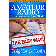 Technician Class 2018-2022: Pass Your Amateur Radio Technician Class Test - The Easy Way (EasyWayHamBooks) (Volume 6)