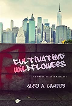 Cultivating Wildflowers: An Urban Teacher Romance (Teachers of Diamond Project School Book 3) by [Lampos, Cleo]