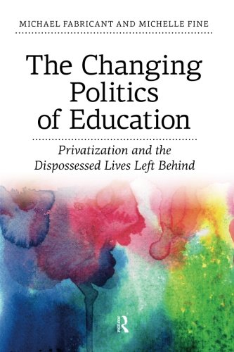 Changing Politics of Education: Privitization and the Dispossessed Lives Left Behind