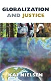 Globalization and Justice, Kai Nielsen, 1591020549