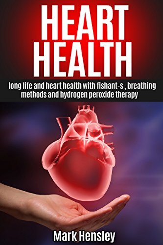 HEART HEALTH: Long Life and Heart Health with FISHant-C®, Breathing Methods and Hydrogen Peroxide Therapy