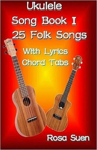 Ukulele Song Book 1 25 Folk Songs With Lyrics Chord Tabs For
