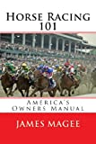 Horse Racing 101, James Magee, 1463623119