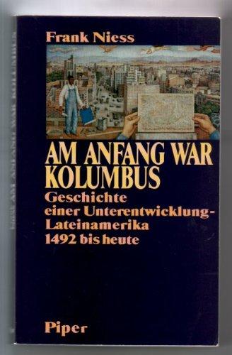 Am Anfang war Kolumbus. Geschichte einer Unterentwicklung - Lateinamerika 1492 bis heute