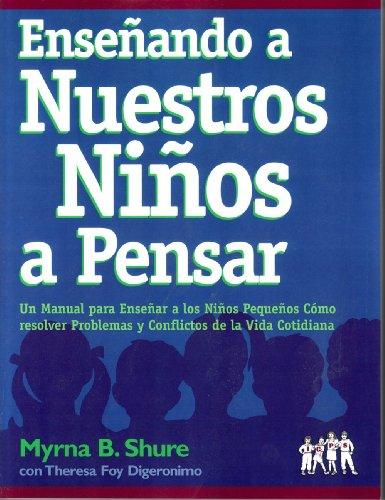 Ensenando A Nuestros Ninos A Pensar: Un Manual Para Ensenar A Los Ninos Pequenos Como Resolver Problemas Y Conflictos De La Vida Contidiana (Spanish Edition)