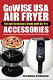 GoWise USA Air Fryer Recipe Cookbook Made with Air Fry Accessoreries: Unlimited Recipes Healthy and Easy to Follow Fresh Ideas of Fried Favorites ... Fryer Accessories Recipe Cookbook) (Volume 1)