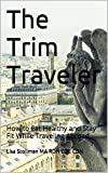 img - for The Trim Traveler: How to Eat Healthy and Stay Fit While Traveling Abroad book / textbook / text book
