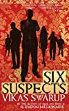 Front cover for the book Six Suspects by Vikas Swarup