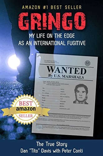 "Millions of dollars came and went as Tito stayed one step ahead of the Feds…Gringo: My Life on the Edge as an International Fugitive by Dan ""Tito"" Davis"