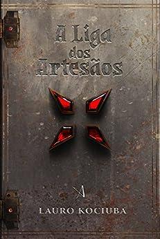 A Liga dos Artesãos (Tales Livro 1) por [Kociuba, Lauro]