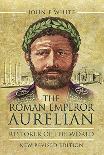 The Roman Emperor Aurelian : Restorer of the World