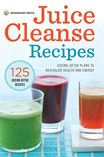 Juice Cleanse Recipes: Juicing Detox Plans to Revitalize Health and Energy (Easy Juice Cleanse Recipes For Weight Loss)