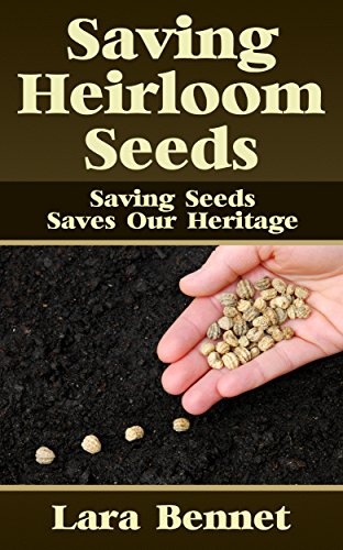 Saving Heirloom Seeds: Saving Seeds Saves Our Heritage by [Bennet, Lara]