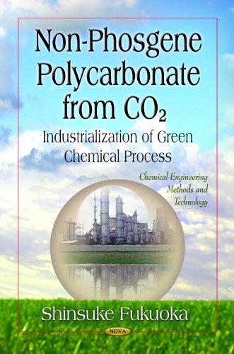 Non-Phosgene Polycarbonate From CO2: Industrialization of Green Chemical Process (Chemical Engineering Methods and Techn