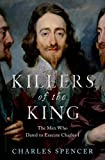 The Killers of the King, Charles Spencer, 1620409127