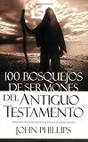 100 Bosquejos de sermones del Antiguo Testamento (Spanish Edition)