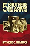 5 Brothers in Arms, Raymond C. Heimbuch, 1436325242