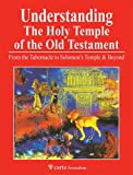 img - for Understanding the Holy Temple of the Old Testament: From the Tabernacle to Solomon's Temple & Beyond book / textbook / text book