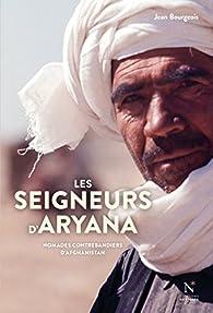 Les Seigneurs d'Aryana : Nomades contrebandiers d'Afghanistan par Jean Bourgeois
