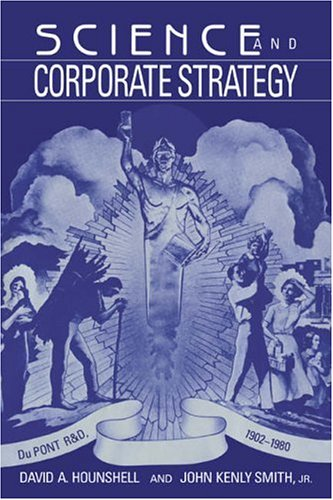Science And Corporate Strategy  Du Pont R And D  1902 1980  Studies In Economic History And Policy  Usa In The Twentieth Century