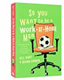 img - for So You Want to Be a Work-At-Home Mom: A Christian's Guide to Starting a Home-Based Business book / textbook / text book