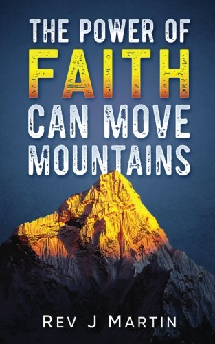 The Power Of Faith Can Move Mountains: Attain health happiness and love.